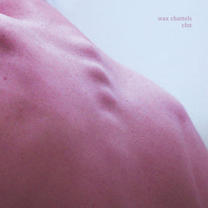 Wax Chattels - Clot limited edition vinyl