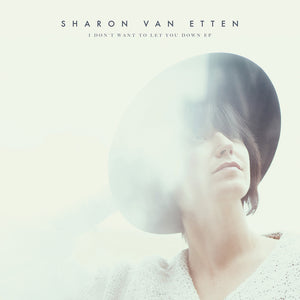 SHARON VAN ETTEN - I DON'T WANT TO LET YOU DOWN VINYL EP