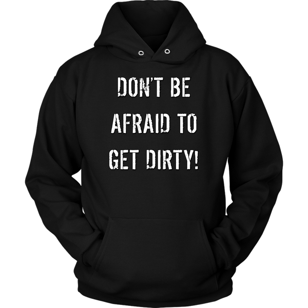 DON'T BE AFRAID TO GET DIRTY HOODIE - DARK - Rugged Restore