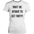 DON'T BE AFRAID TO GET DIRTY WOMEN'S FITTED TEE - LIGHT - Rugged Restore
