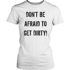 DON'T BE AFRAID TO GET DIRTY WOMEN'S FITTED TEE - LIGHT