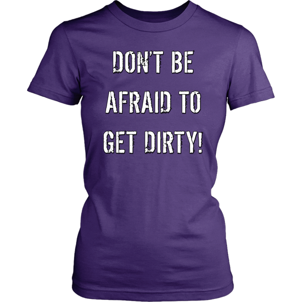 DON'T BE AFRAID TO GET DIRTY WOMEN'S FITTED TEE - DARK - Rugged Restore