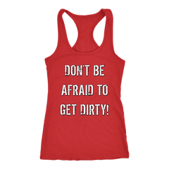 DON'T BE AFRAID TO GET DIRTY RACERBACK TANK - DARK