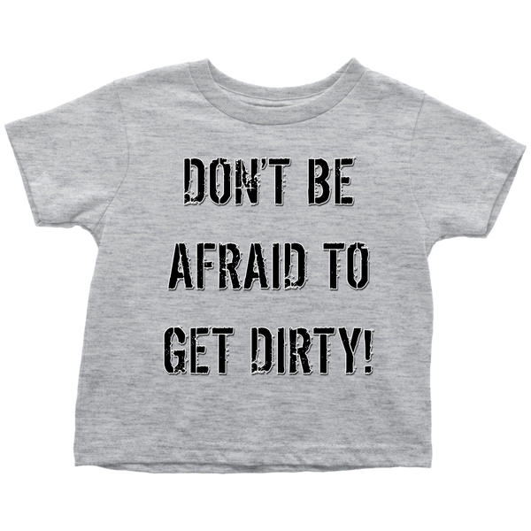 DON'T BE AFRAID TO GET DIRTY TODDLER T-SHIRT - LIGHT - Rugged Restore