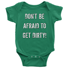 DON'T BE AFRAID TO GET DIRTY BABY ONESIE - DARK