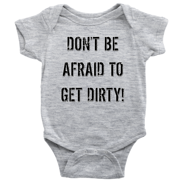 DON'T BE AFRAID TO GET DIRTY BABY ONESIE - LIGHT - Rugged Restore