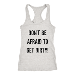 DON'T BE AFRAID TO GET DIRTY RACERBACK TANK - LIGHT