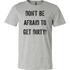 DON'T BE AFRAID TO GET DIRTY MEN'S FITTED TEE - LIGHT - Rugged Restore