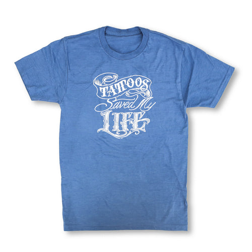 Unisex Tee: Tattoos Saved My Life