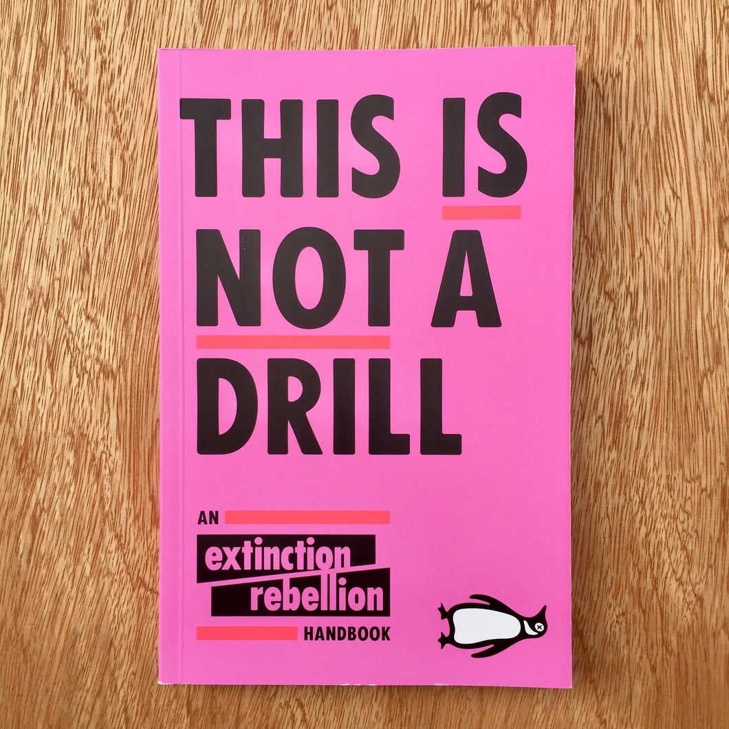 This Is Not A Drill - An Extinction Rebellion Handbook