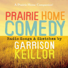 Prairie Home COMEDY: Radio Songs and Sketches