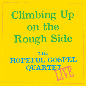 Climbing Up on the Rough Side by The Hopeful Gospel Quartet