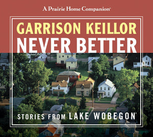 Never Better: Stories from Lake Wobegon (2 CDs)