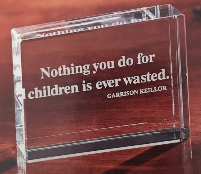 Nothing You Do For Children paperweight