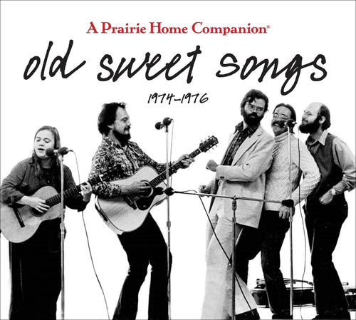 Old Sweet Songs:  A Prairie Home Companion 1974 - 1976
