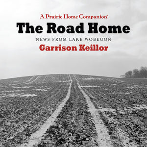 The Road Home: News from Lake Wobegon (2 CDs)