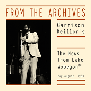 From the Archives: The News from Lake Wobegon, May – August 1981 (mp3 download)