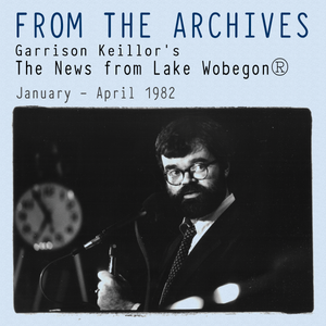 From the Archives: The News from Lake Wobegon, January – April 1982 (mp3 download)