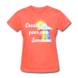 Women's Create Your Own Sunshine T-Shirt - heather coral