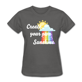 Women's Create Your Own Sunshine T-Shirt - charcoal