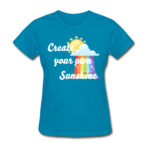 Women's Create Your Own Sunshine T-Shirt - turquoise