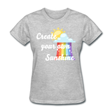 Women's Create Your Own Sunshine T-Shirt - heather gray