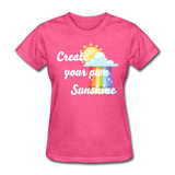 Women's Create Your Own Sunshine T-Shirt - heather pink