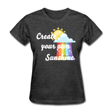 Women's Create Your Own Sunshine T-Shirt - heather black