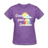 Women's Create Your Own Sunshine T-Shirt - purple heather