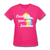 Women's Create Your Own Sunshine T-Shirt - fuchsia