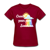 Women's Create Your Own Sunshine T-Shirt - dark red