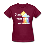 Women's Create Your Own Sunshine T-Shirt - burgundy