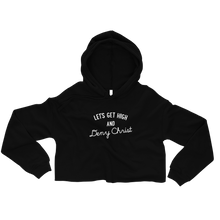 Let's Get High and Deny Christ Crop Hoodie