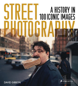 Street Photography A History in 100 Iconic Images