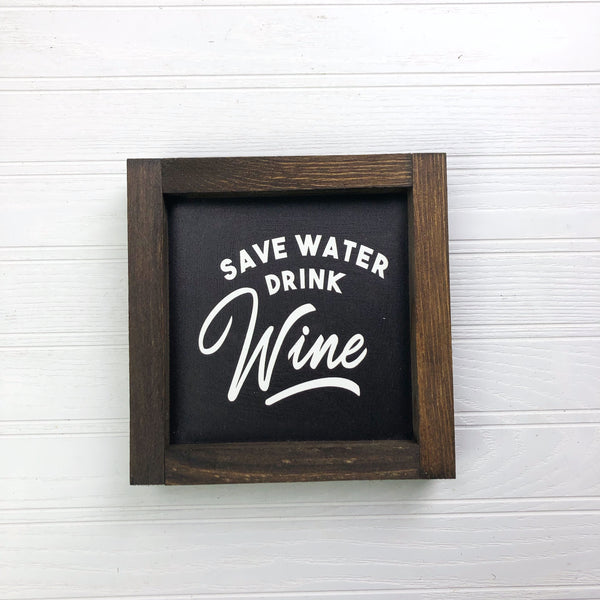 6x6 Save Water Drink Wine