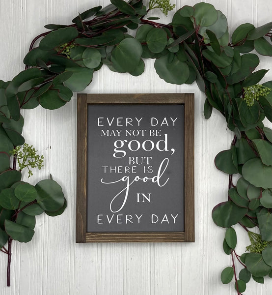 Every Day May Not Be Good 8x10