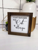 6x6 I Cant Have Kids Because My Cat Is Allergic