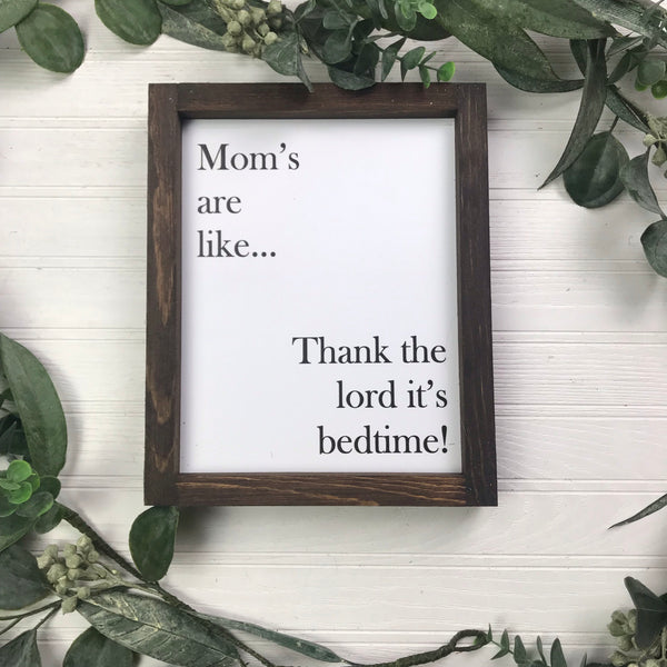 8x10 Moms are Like Thank God It's Bedtime