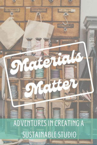 """Image of wooden drawers with spools of ribbon. Text overlay """"Materials Matter Adventures in creating a sustainable studio"""