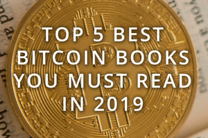 Top 5 Best Bitcoin Books You Must Read In 2019