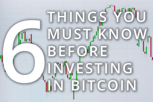 Six Things You Must Know Before Investing In Bitcoin