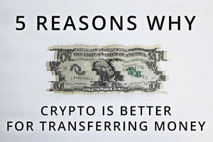 Five Examples of Why Cryptocurrency is Better for Transferring Money