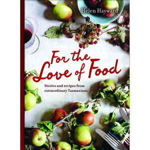 For the Love of Food: Stories & Recipes from Extraordinary Tasmanians