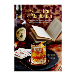 From Dram to Manhattan: Around the world in 40 whisky cocktails from Scotch to Bourbon