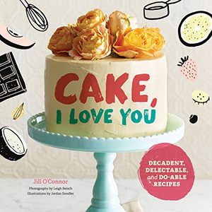 Cake: I Love You Delectable and Do-able Recipes Book