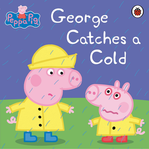 Peppa Pig: George Catches a Cold (Hard Cover Book)
