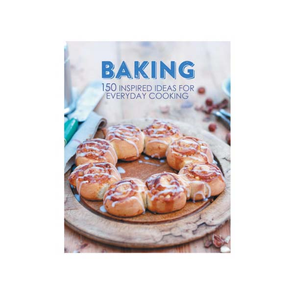 Baking: 150 Inspired Ideas For Everyday Cooking