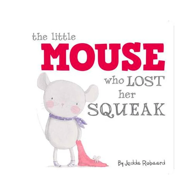 The Little Mouse Who Lost Her Squeak by Jedda Robaard