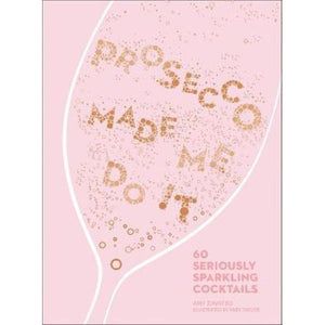 Amy Zavatto - Prosecco Made Me Do It (Hardcover Cocktail Book)