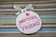 First My Mother Forever My Friend Ornament for 4x4 hoops